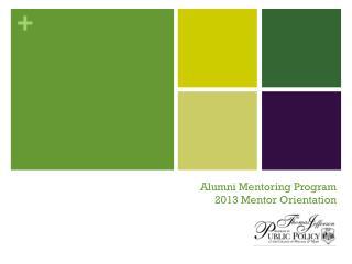 Alumni Mentoring Program 2013 Mentor Orientation