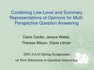 Claire Cardie, Janyce Wiebe, Theresa Wilson, Diane Litman 2003 AAAI Spring Symposium