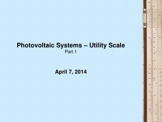 Photovoltaic Systems – Utility Scale Part 1 April 7, 2014