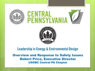Overview and Response to Safety Issues Robert Price, Executive Director USGBC Central PA Chapter