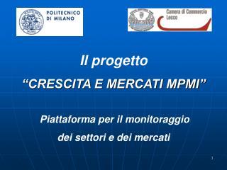 """Il progetto """"CRESCITA E MERCATI MPMI"""" Piattaforma per il monitoraggio  dei settori e dei mercati"""