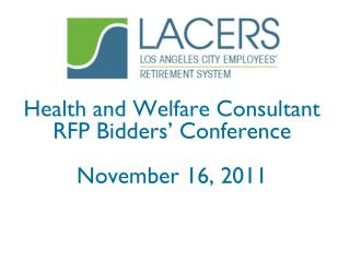 Health and Welfare Consultant RFP Bidders' Conference November 16, 2011