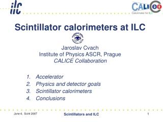 Accelerator Physics and detector goals Scintillator calorimeters Conclusions