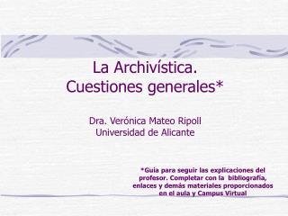 La Archiv stica.  Cuestiones generales  Dra. Ver nica Mateo Ripoll Universidad de Alicante