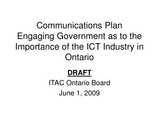 Communications Plan Engaging Government as to the Importance of the ICT Industry in Ontario