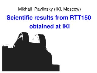 Scientific results from RTT150  obtained at IKI