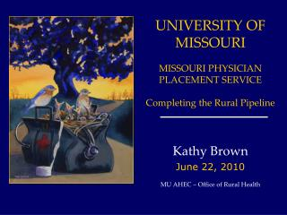 UNIVERSITY OF MISSOURI MISSOURI PHYSICIAN PLACEMENT SERVICE Completing the Rural Pipeline