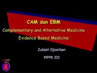 CAM  dan  EBM Complementary and Alternative Medicine Evidence Based Medicine