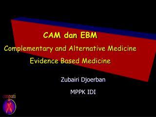 CAM  dan  EBM Complementary and Alternative Medicine Evidence Based Medicine