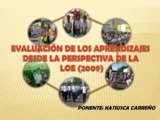 EVALUACIÓN DE LOS APRENDIZAJES DESDE LA PERSPECTIVA DE LA  LOE (2009)