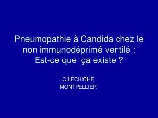 Pneumopathie   Candida chez le non immunod prim  ventil  :  Est-ce que   a existe