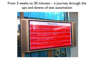 From 3 weeks to 30 minutes � a journey through the ups and downs of test automation