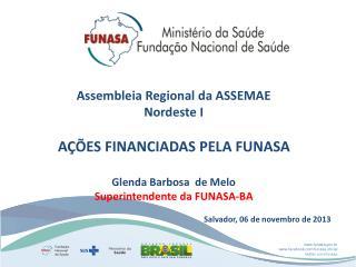 Assembleia Regional da ASSEMAE Nordeste I AÇÕES FINANCIADAS PELA FUNASA Glenda Barbosa  de Melo