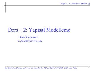 Ders – 2: Yapısal Modelleme i. Kapı Seviyesinde ii. Anahtar Seviyesinde