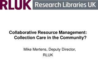 Collaborative Resource Management:  Collection Care in the Community?