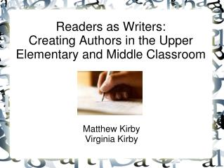 Readers as Writers: Creating Authors in the Upper Elementary and Middle Classroom