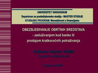 UNIVERZITET SINGIDUNUM    Departman za poslediplomske studije - MASTER STUDIJE   STUDIJSKI PROGRAM: Menad ment u finansi