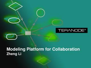Modeling Platform for Collaboration Zheng Li