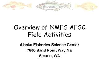 Overview of NMFS AFSC Field Activities