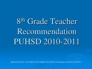 8 th  Grade Teacher Recommendation  PUHSD 2010-2011