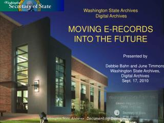 Washington State Archives  Digital Archives MOVING E-RECORDS  INTO THE FUTURE Presented by