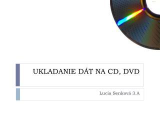 UKLADANIE DÁT NA CD, DVD