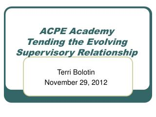 ACPE Academy Tending the Evolving Supervisory Relationship