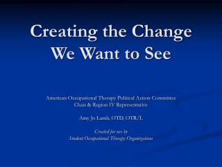 Creating the Change We Want to See