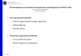 Past operational methods:  Perfect Prognosis (with multiple regression) Kalman filtering