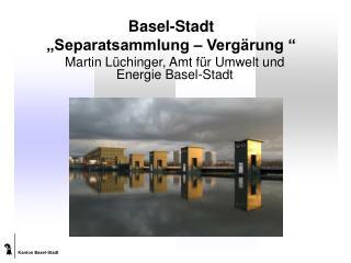 Basel-Stadt �Separatsammlung � Verg�rung �