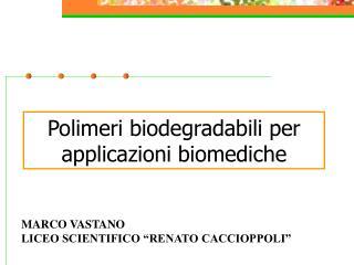Polimeri biodegradabili per applicazioni biomediche