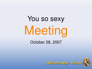 You so sexy Meeting