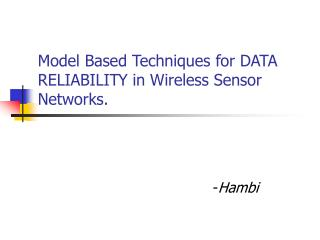 Model Based Techniques for DATA RELIABILITY in Wireless Sensor Networks.
