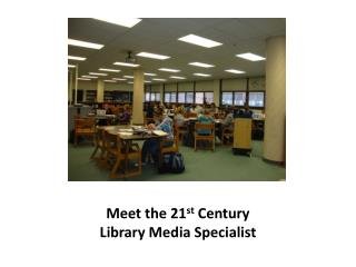 Meet the 21 st  Century Library Media Specialist