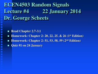 ECEN4503 Random Signals Lecture # 4          22 January 2014 Dr. George Scheets