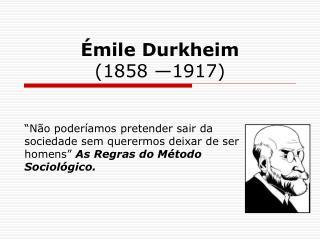 Émile Durkheim (1858 —1917)