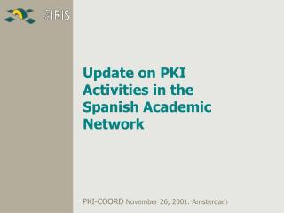 Update on PKI Activities in the Spanish Academic Network