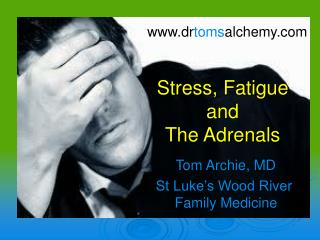 Stress, Fatigue and  The Adrenals