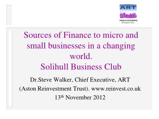 Sources of Finance to micro and small businesses in a changing world. Solihull Business Club