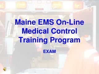 Maine EMS On-Line Medical Control Training Program