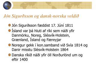 J n Sigur sson og dansk-norska veldi