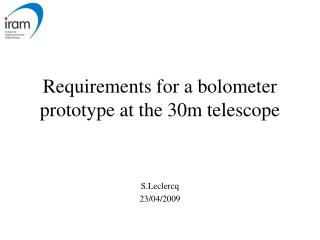 Requirements for a bolometer prototype at the 30m telescope