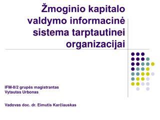 Žmoginio kapitalo valdymo informacinė sistema tarptautinei organizacijai