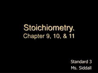 Stoichiometry. Chapter 9, 10, & 11