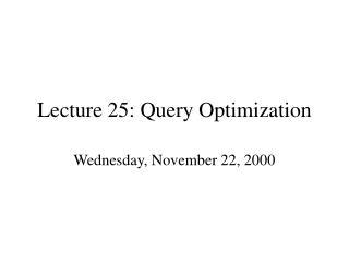 Lecture 25: Query Optimization