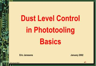 Dust Level Control in Phototooling Basics Eric Janssens					January 2002