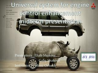 Universal system for engine control enhancement midterm presentation