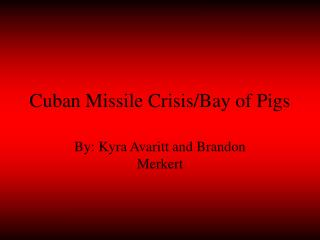 Cuban Missile Crisis/Bay of Pigs