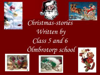 Christmas-stories  Written by Class 5 and 6  Ölmbrotorp school
