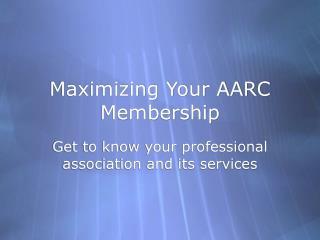 Maximizing Your AARC Membership